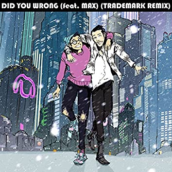 Did You Wrong (feat. MAX) [Trademark Remix]