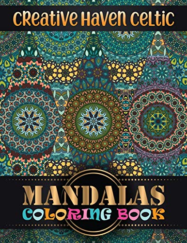 Creative Haven Celtic Mandalas Coloring Book: Adult Coloring Book 100 Mandala Images Stress Management Coloring Book For Relaxation, Meditation, Happiness and Relief & Art Color Therapy