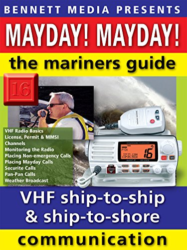 Mayday! Mayday! The Mariners' Guide to VHF Ship-to-Ship & Ship-to-Shore Communication