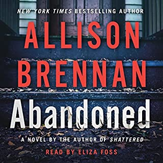Abandoned: A Novel     Max Revere Series, Book 5              Written by:                                                                                                                                 Allison Brennan                               Narrated by:                                                                                                                                 Eliza Foss                      Length: 13 hrs and 45 mins     2 ratings     Overall 4.5