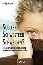 Sollten Schwestern schweigen?: Eine Untersuchung zur Beteiligung von Frauen in den Gemeindestunden (German Edition)