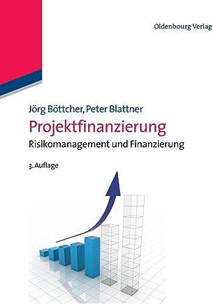 Projektfinanzierung: Risikomanagement und Finanzierung: Risikomanagement und Finanzierung : B�cher