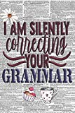 I AM SILENTLY CORRECTING YOUR GRAMMAR: Novelty Notebook Joke Great Gag Gift Idea for Men Women (Notebook S2)