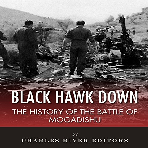 Black Hawk Down: The History of the Battle of Mogadishu audiobook cover art
