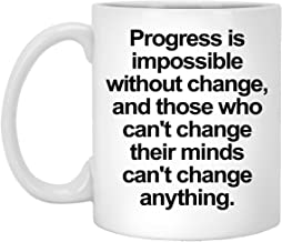 Unbreakable Mug - Progress is Impossible Without Change - 11 oz White Coffee Cup - Strong Love - Novelty Gift Idea - 100821