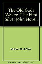 The Old Gods Waken. The First Silver John Novel.
