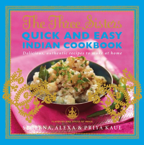 The Three Sisters Quick & Easy Indian Cookbook: Delicious, Authentic and Easy Recipes to Make at Home (Flavours and Spices of India)