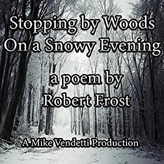 Stopping by Woods on a Snowy Evening                   Written by:                                                                                                                                 Robert Frost                               Narrated by:                                                                                                                                 Mike Vendetti                      Length: 1 min     Not rated yet     Overall 0.0
