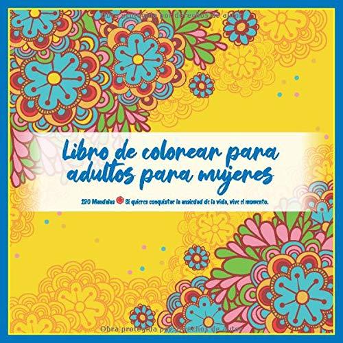 Libro de colorear para adultos para mujeres 120 Mandalas - Si quieres conquistar la ansiedad de la vida, vive el momento.