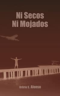 Ni secos ni Mojados (Spanish Edition)