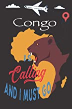 Congo is Calling and I Must Go: Best Journal For You or for Your Lovely Friend – Perfect Gift for Every Type of Travel Lov...