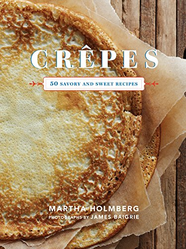 Crepes: 50 Savory and Sweet Recipes (English Edition)