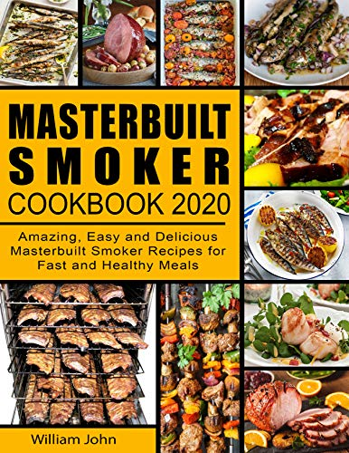 Masterbuilt Smoker Cookbook 2020: Amazing, Easy and Delicious Masterbuilt Smoker Recipes for Fast and Healthy Meals by [William John]