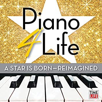 Piano 4 Life: A Star is Born (Reimagined)