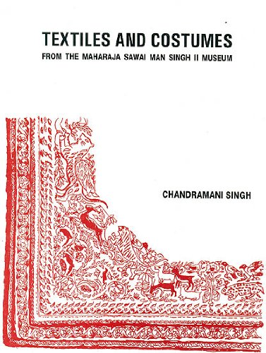 Compare Textbook Prices for Textiles and Costumes: From The Maharaja Sawai Man Singh II Museum 2001 Edition ISBN 8903602487922 by Chandramani Singh