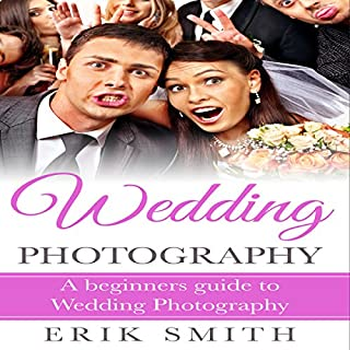 Wedding Photography: A Beginner's Guide to Wedding Photography                   By:                                                                                                                                 Erik Smith                               Narrated by:                                                                                                                                 Mutt Rogers                      Length: 34 mins     4 ratings     Overall 5.0