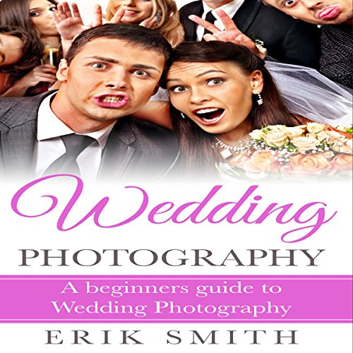 Wedding Photography: A Beginner's Guide to Wedding Photography cover art