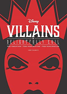 Disney Villains: Delightfully Evil: The Creation The Inspiration The Fascination (Disney Editions Deluxe)