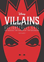 Disney Villains: Delightfully Evil: The Creation, The Inspiration, The Fascination (Disney Editions Deluxe)