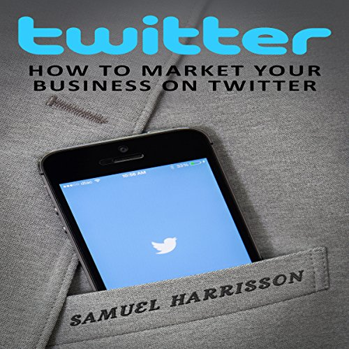 Twitter: How to Market Your Business on Twitter audiobook cover art