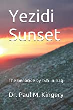 Yezidi Sunset: The Genocide by ISIS in Iraq