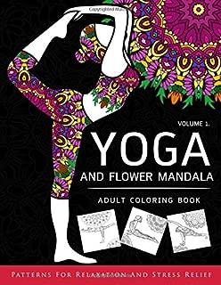 Yoga and Flower Mandala Adult Coloring Book: With Yoga Poses and Mandalas (Arts On Coloring Books)