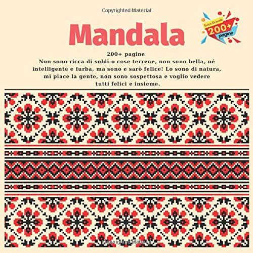 Mandala 200+ pagine - Non sono ricca di soldi o cose terrene, non sono bella, né intelligente e furba, ma sono e sarò felice! Lo sono di natura, mi ... tutti felici e insieme. (Italian Edition)