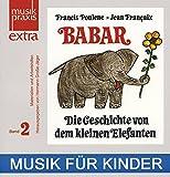 Die Geschichte von Babar, dem kleinen Elefanten: Musik für Kinder in der Grundschule, im Kindergarten, in der Musikschule und im Konzertsaal - Eine ... musikpädagogischer Materialien