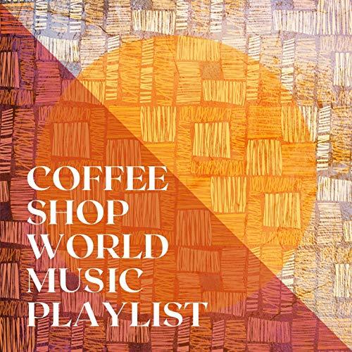 Coffee Shop World Music Playlist
