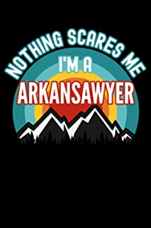 Nothing Scares Me I'm a Arkansawyer Notebook: This is a Gift for a Arkansawyer, Lined Journal, 120 Pages, 6 x 9, Matte Finish