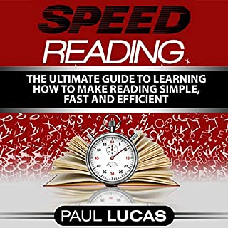 Speed Reading     The Ultimate Guide to Learning How to Make Reading Simple, Fast and Efficient!              By:                                                                                                                                 Paul Lucas                               Narrated by:                                                                                                                                 Christopher Shew                      Length: 1 hr and 5 mins     10 ratings     Overall 5.0