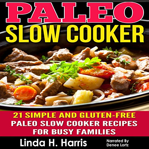 Paleo Slow Cooker: 21 Simple and Gluten-Free Paleo Slow Cooker Recipes for Busy Families cover art