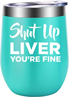 Shut Up Liver You're Fine -Wine Gifts for Women - Funny Wine Lovers Birthday, Christmas Wine Gifts Ideas for Her, Wife, Best Friend, Mom, Grandma, Auntie, Sister, Coworker, Boss - LEADO Wine Tumbler