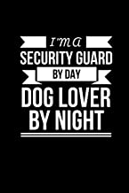 I'm a Security Guard by day Dog Lover by Night Journal Security Guard Dog Owner notebook: Security Guard Dog Owner gift ideas