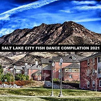 SALT LAKE CITY FISH DANCE COMPILATION 2021