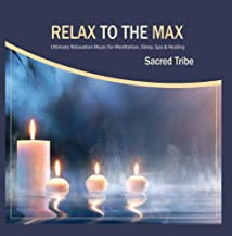 Relax to the Max - Ultimate Relaxation Music for Meditation, Sleep, Spa and Healing