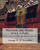 """Wagner the Wehr-wolf (1846). By: George W. M. Reynolds: It is one of the greatest works of George William MacArthur Reynolds (23 July 1814 €"""" 19 June 1879) was a British author and journalist."""