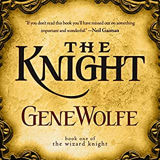 The Knight     The Wizard Knight Series, Book One              By:                                                                                                                                 Gene Wolfe                               Narrated by:                                                                                                                                 Dan Bittner                      Length: 16 hrs and 6 mins     57 ratings     Overall 4.2