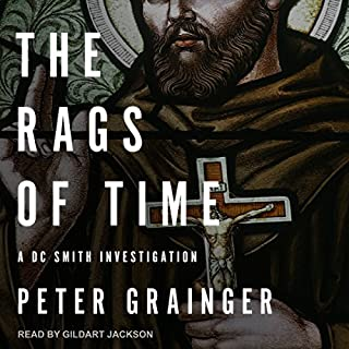 The Rags of Time     A DC Smith Investigation Series, Book 6              Written by:                                                                                                                                 Peter Grainger                               Narrated by:                                                                                                                                 Gildart Jackson                      Length: 9 hrs and 29 mins     7 ratings     Overall 4.4