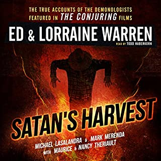 Satan's Harvest     Ed & Lorraine Warren, Book 6              Written by:                                                                                                                                 Ed Warren,                                                                                        Lorraine Warren,                                                                                        Michael Lasalandra,                   and others                          Narrated by:                                                                                                                                 Will Damron                      Length: 7 hrs and 46 mins     6 ratings     Overall 4.3