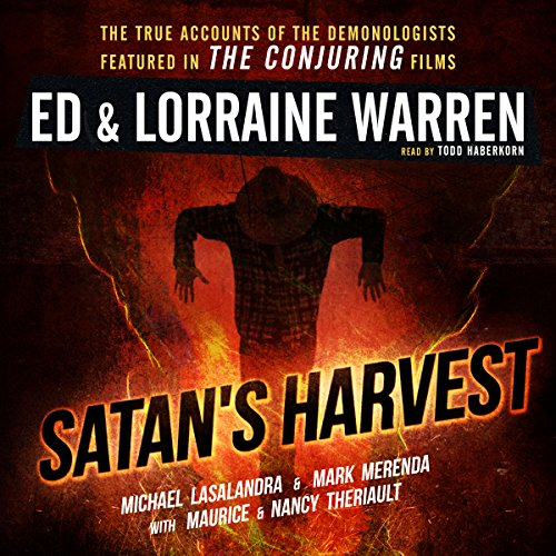 Satan's Harvest     Ed & Lorraine Warren, Book 6              By:                                                                                                                                 Ed Warren,                                                                                        Lorraine Warren,                                                                                        Michael Lasalandra,                   and others                          Narrated by:                                                                                                                                 Will Damron                      Length: 7 hrs and 46 mins     330 ratings     Overall 4.5