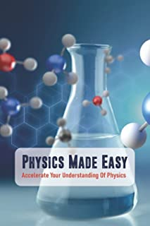 Physics Made Easy: Accelerate Your Understanding Of Physics: University Physics