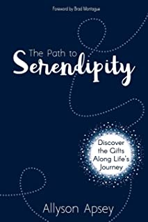 The Path to Serendipity: Discover the Gifts along Life's Journey