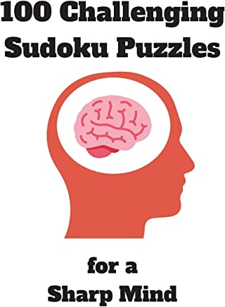 100 Challenging Sudoku Puzzles for a Sharp Mind: 125 Pages Jam-Packed with Puzzles | Includes Solutions | Perfect Puzzle Book for Seniors, Adults, early Dementia patients, prison inmates and more...