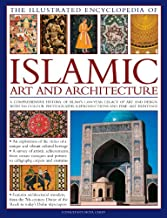 The Illustrated Encyclopedia of Islamic Art and Architecture: A Comprehensive History of Islam's 1,400-Year Legacy of Art and Design, With 500 Color Photographs, Reproductions and Fine-Art Paintings