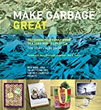 Make Garbage Great: The Terracycle Family Guide to a Zero-Waste Lifestyle (English Edition)