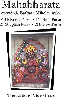 Mahabharata, Ksiegi VIII-XI: Ksiega VIII - Karna Parva; Ksiega IX - Salja Parva; Ksiega X - Sauptika Parva; Ksiega XI - St...
