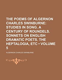 The Poems of Algernon Charles Swinburne (Volume 5); Studies in Song. a Century of Roundels. Sonnets on English Dramatic Po...