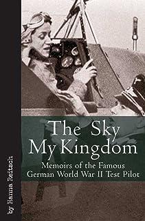 Sky My Kingdom, the: Memoirs of the Famous German World War II Test Pilot