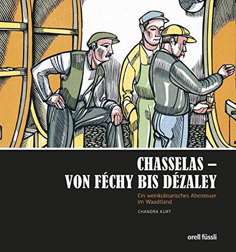 Chasselas - Von Féchy bis Dézaley: Ein weinkulinarisches Abenteuer im Waadtland